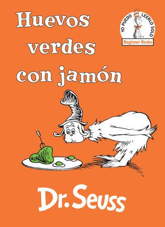 Huevos Verdes Con Jamón Green Eggs And Ham Spanish Edition By Dr Seuss 9780525707233 Penguinrandomhouse Com Books Green Eggs And Ham Dr Seuss Books Favorite Childrens Book