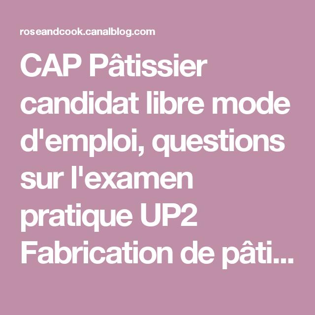 CAP Pâtissier candidat libre mode d'emploi, questions sur l'examen pratique UP2 Fabrication de pâtisseries (MAJ n°1) - Rose & Cook