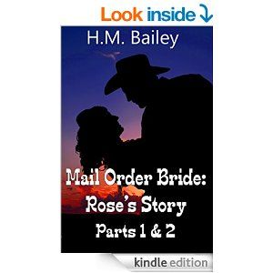 Mail Order Bride: Rose's Story (Parts 1 & 2) - Kindle edition by H.M. Bailey. Literature & Fiction Kindle eBooks @ Amazon.com.