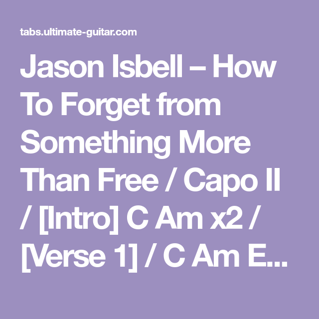 Jason Isbell How To Forget From Something More Than Free Capo Ii Intro C Am X2 Verse 1 C Am Em G Jason Isbell Jason Forget