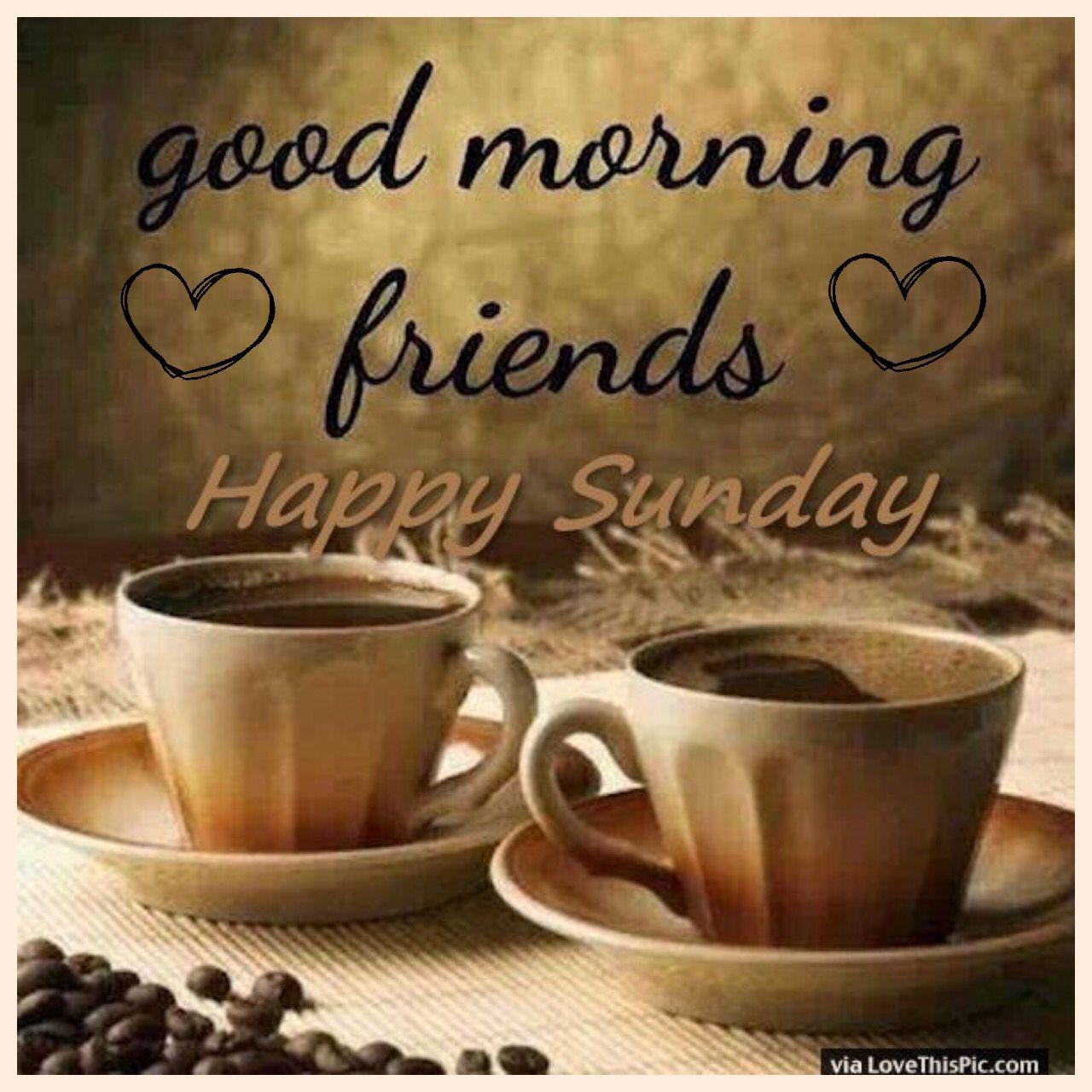 Good Morning Friends Happy Sunday Coffee Hearts Sunday Good