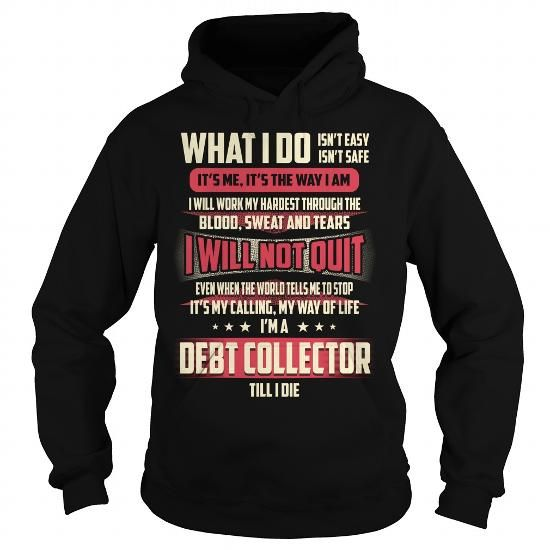 Cool Debt Collector Job Title   What I Do T Shirts Hoodie T   Debt Collector  Collector Job Description