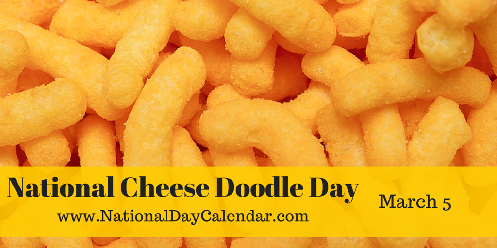 National Cheese Doodle Day March 5 National Day Calendar Cheese Doodle Cheese Flavor Doodles