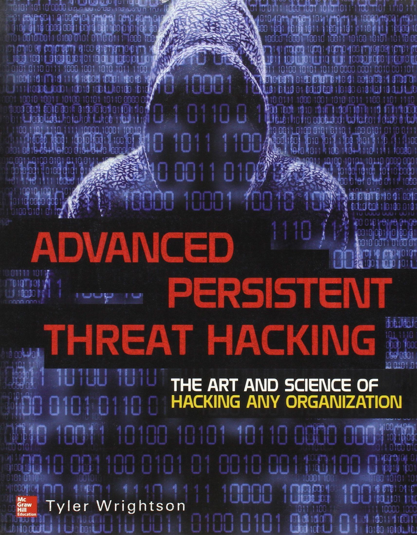 Advanced Persistent Threat Hacking: The Art and Science of Hacking Any Organization: Tyler Wrightson: 9780071828369: Amazon.com: Books
