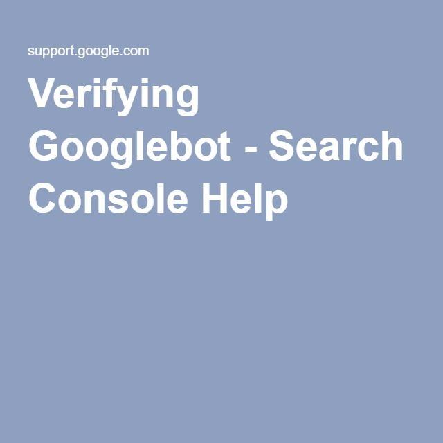 Verifying Googlebot - Search Console Help