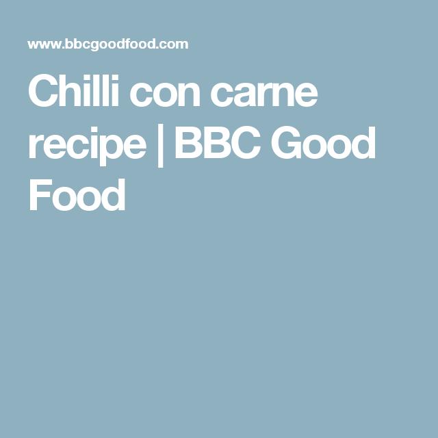 Chilli Con Carne Recipe Recipes I Like Pinterest Bbc Good
