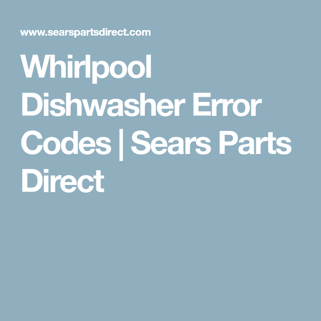 Whirlpool Dishwasher Error Codes Sears Parts Direct Whirlpool Dishwasher Whirlpool Dishwasher