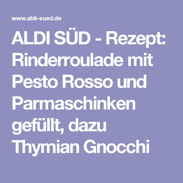 ALDI SÜD - Rezept: Rinderroulade mit Pesto Rosso und Parmaschinken gefüllt, dazu Thymian Gnocchi