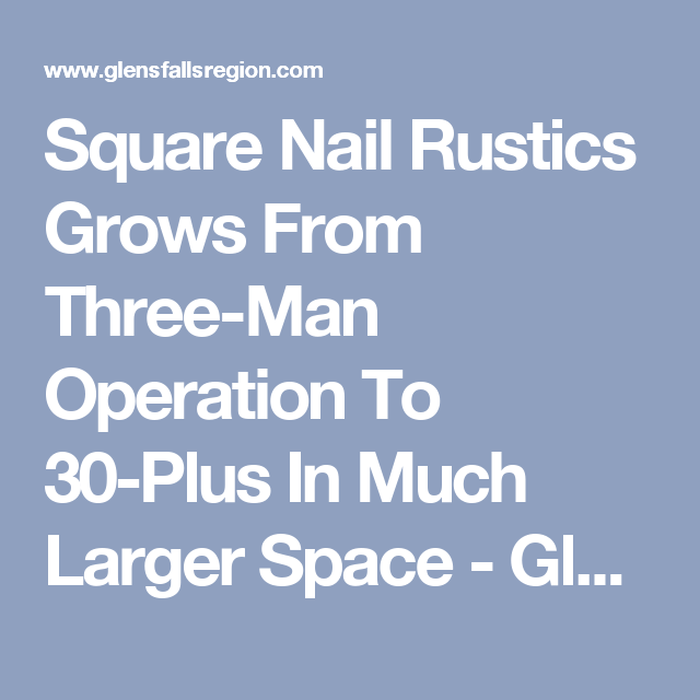Square Nail Rustics Grows From Three-Man Operation To 30-Plus In Much Larger Space - Glens Falls Business Journal