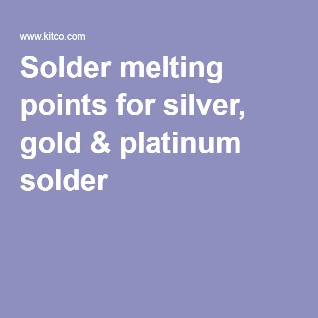 Solder Melting Point Chart For Silver Gold Platinum Solders