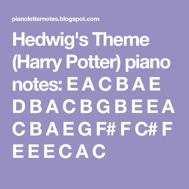 Hedwig S Theme Harry Potter Piano Notes E A C B A E D B A C B G B E E A C B A E G F F C F E E Harry Potter Theme Song Harry Potter Music Piano Notes Songs