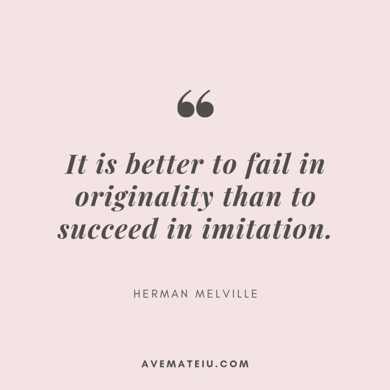 It is better to fail in originality than to succeed in imitation. - Herman Melville Quote 370 - Ave Mateiu