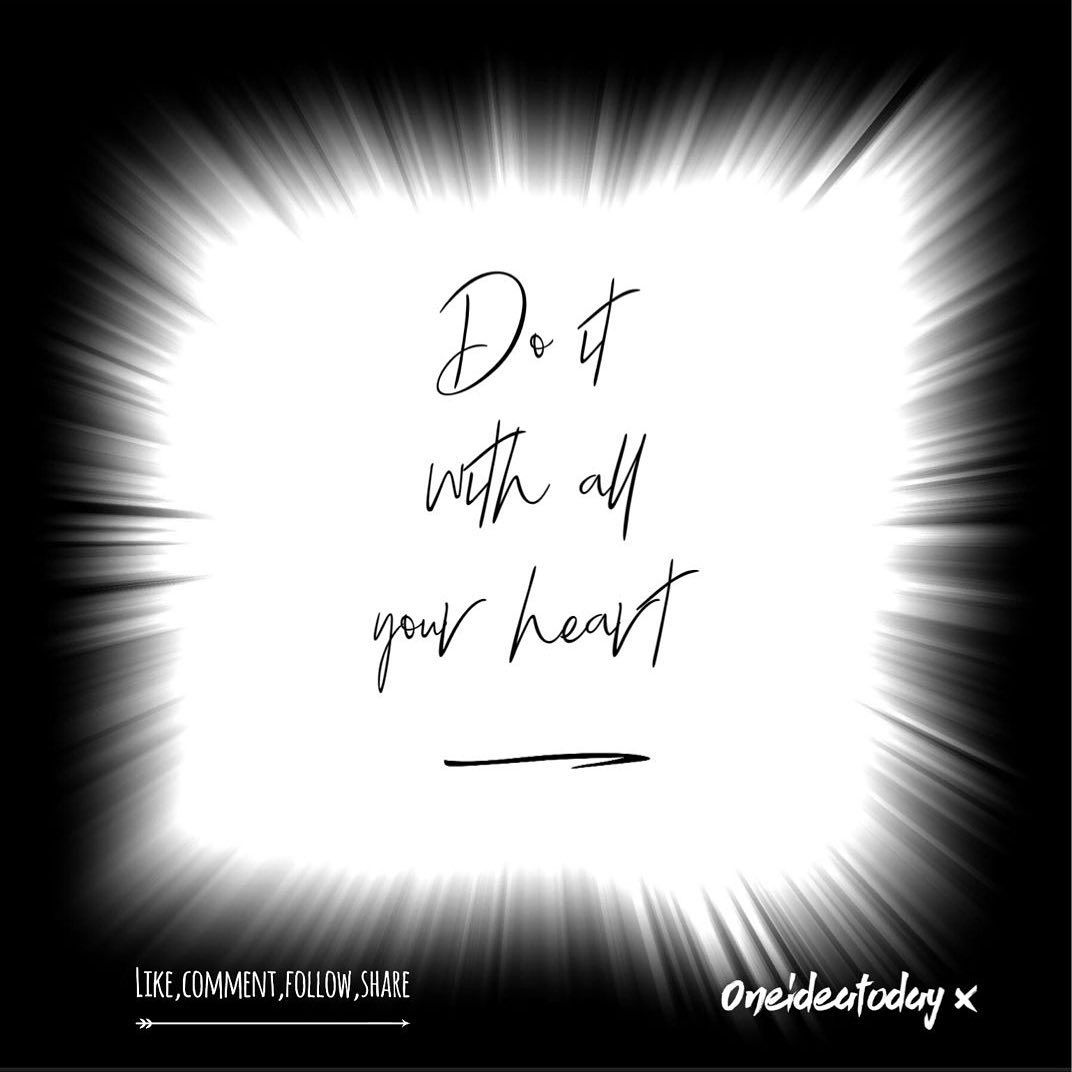 Morning world, Whatever you do today make sure your heart is in it. If you have a passion for someth...