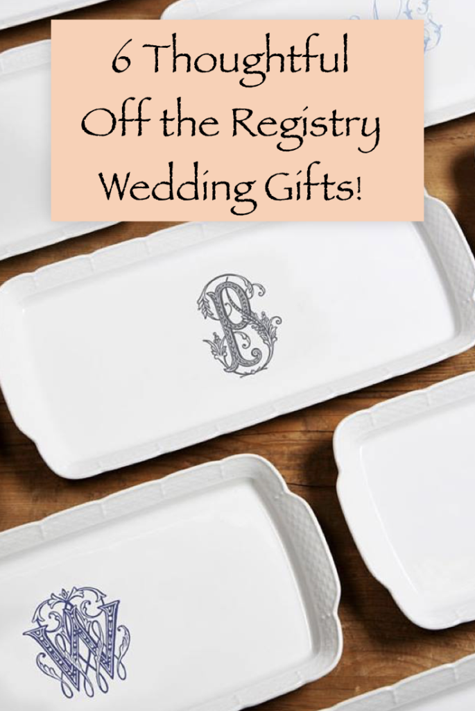 6 Amazing Off The Registry Wedding Gifts
