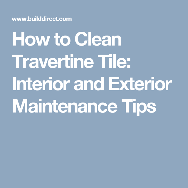 How to Clean Travertine Tile: Interior and Exterior Maintenance Tips