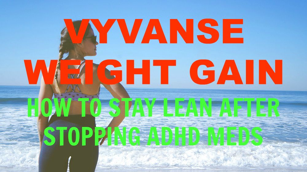 Many people gain weight after stopping Vyvanse  But, this