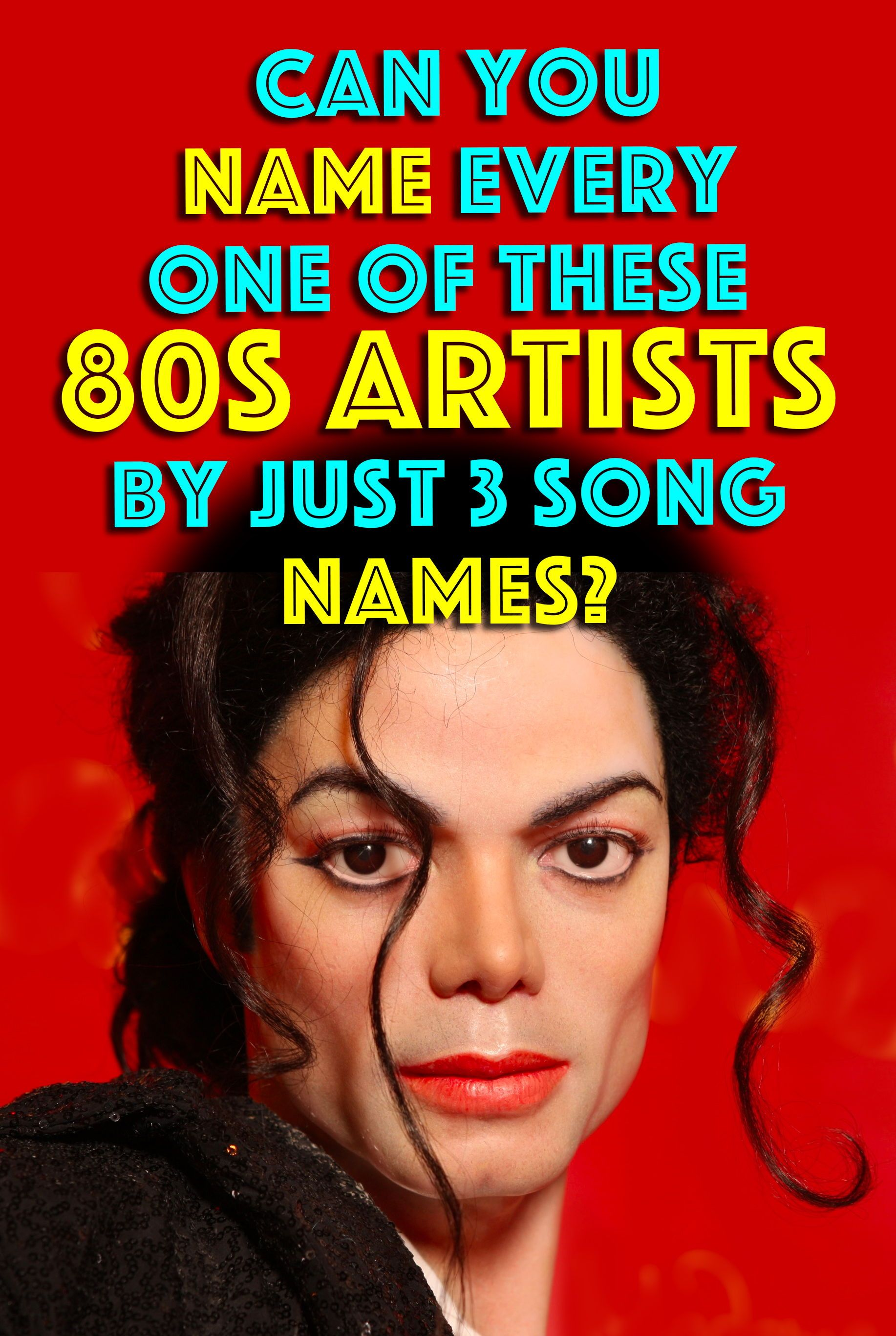 Quiz Can You Name Every One Of These 80s Artists By Just 3 Song Names