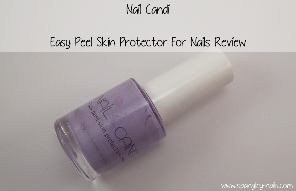 Spangley Nails | UK Nail Art Blog: Nail Candi Skin Protecter For ...