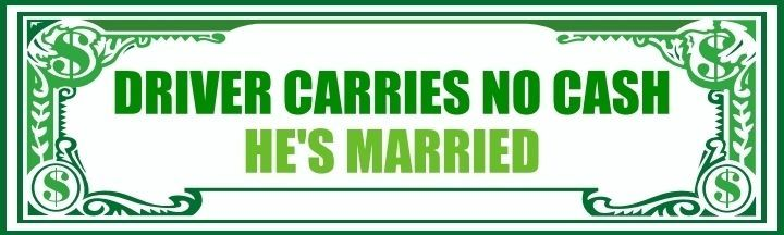 Funny Bumper Sticker Driver Carries No Cash Hes Married