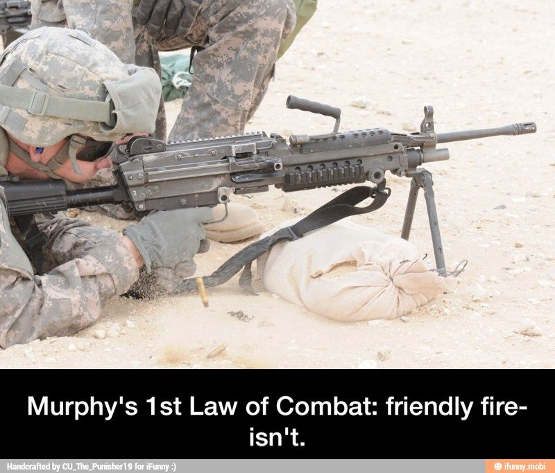 murphys laws of combat Funny murphy's laws of combat quotes posted in funny quotes – if the enemy  is in range, so are you – incoming fire has the right of way – don't look.