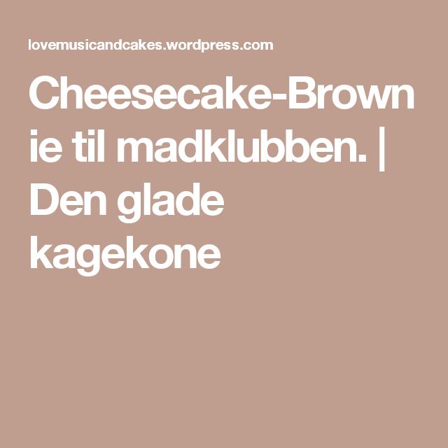 Cheesecake-Brownie til madklubben. | Den glade kagekone
