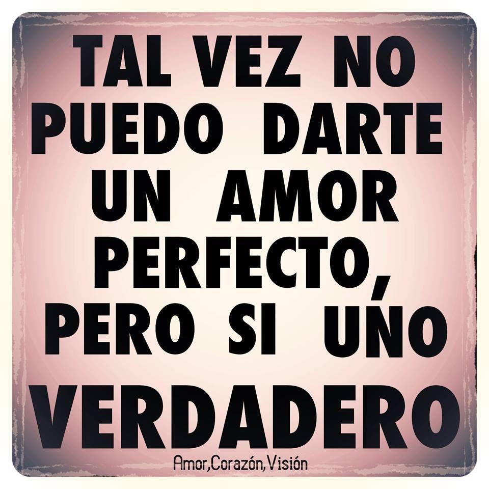 〽️️Tal vez no te puedo dar un amor perfecto pero si uno verdadero