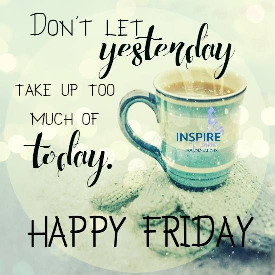Have a great day everyone  | Friday morning quotes, Its