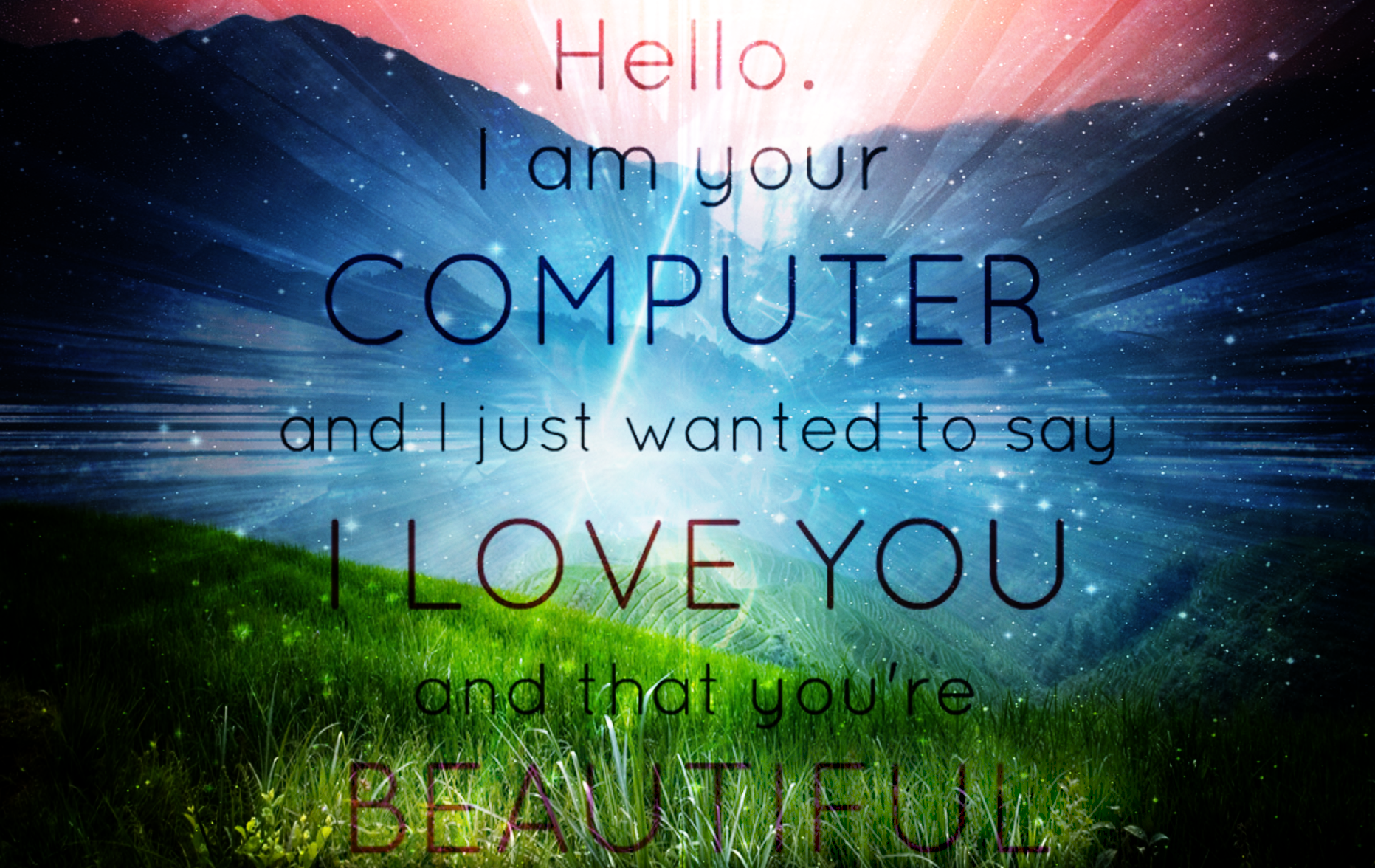 Hello I Am Your Computer And I Just Wanted To Say I Love You And