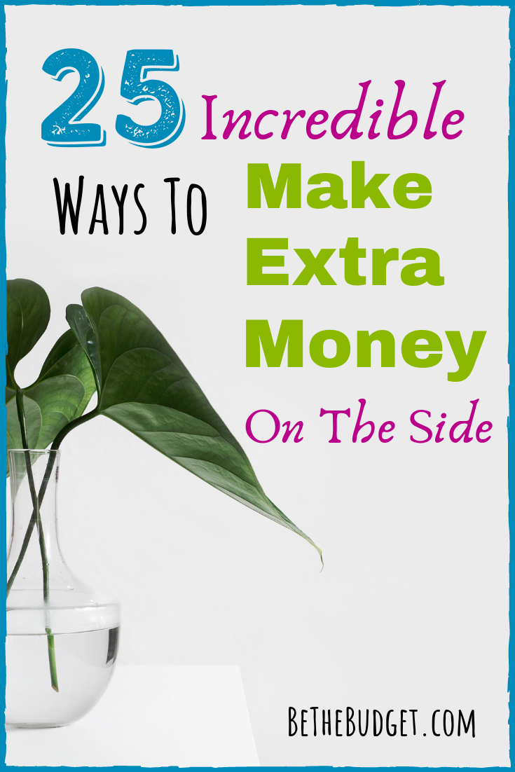 25 Incredible Ways To Make Extra Money On The Side Side Money Extra Money Way To Make Money