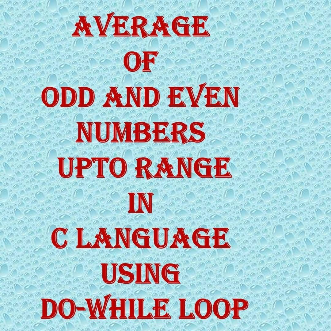 Average Even And Odd Numbers Upto Range Using Do While Loop