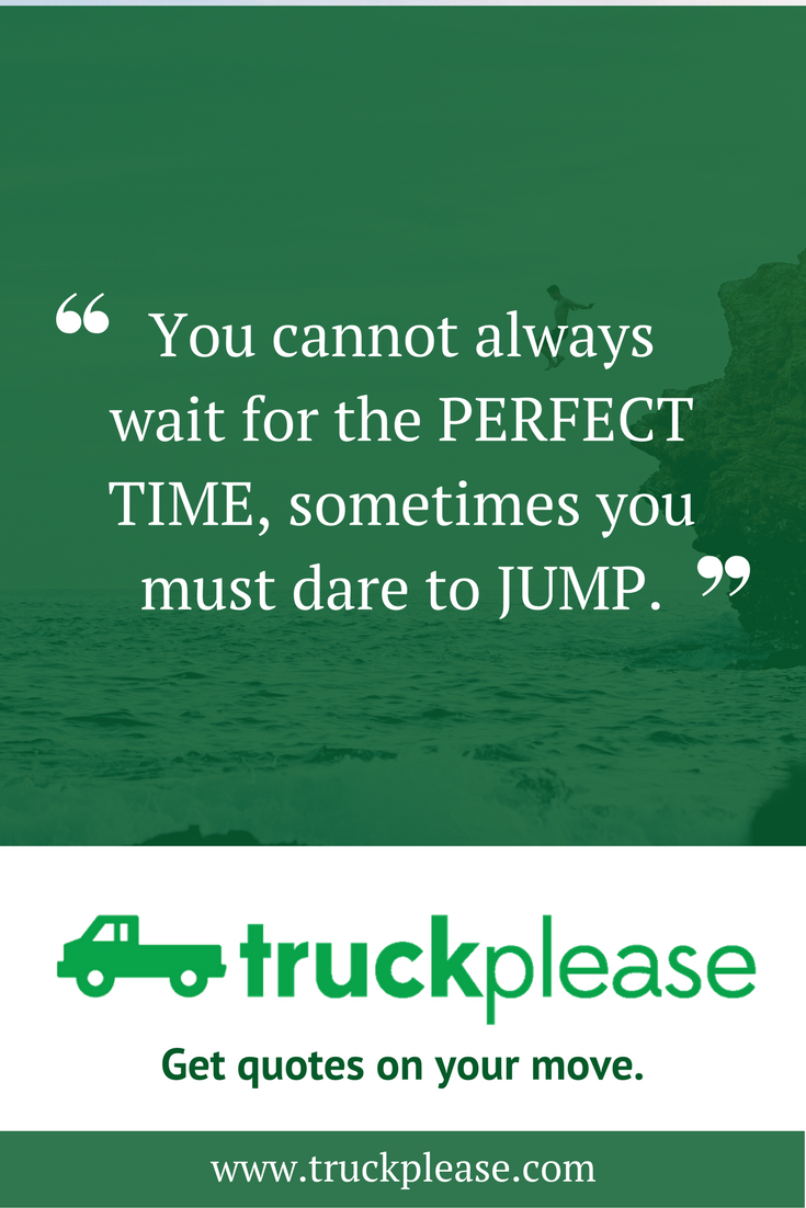 Moving Company Quotes You Cannot Always Wait For The Perfect Time Sometimes You Must