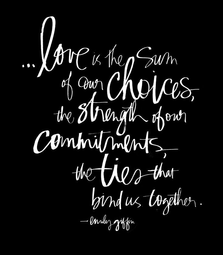 love is the sum of our choices, the strength of our