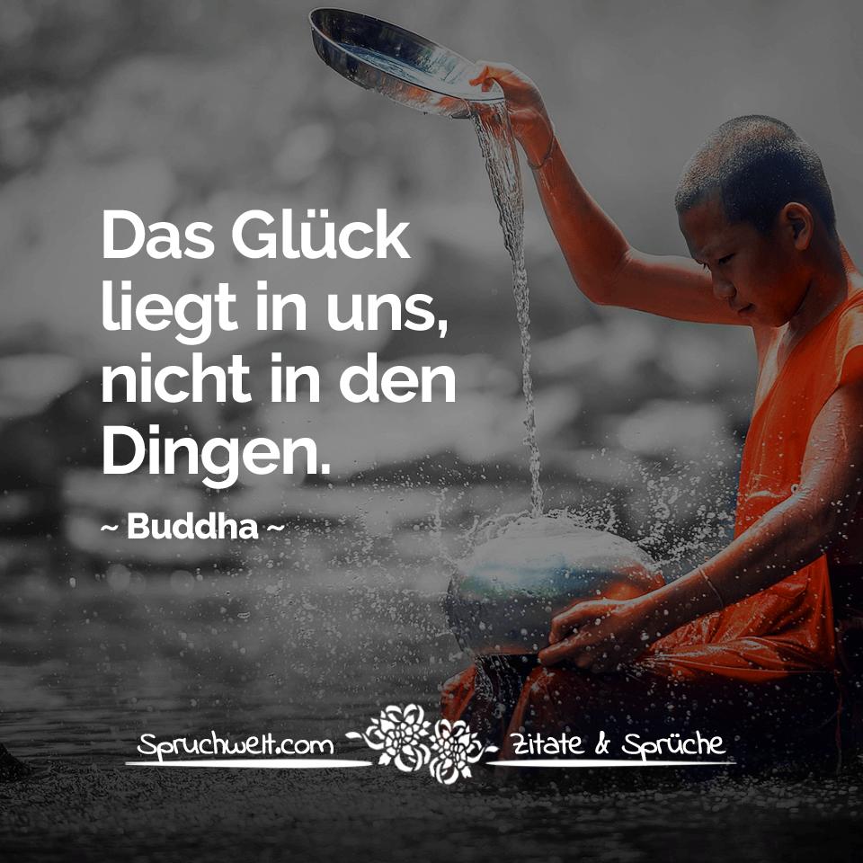 Das Glück liegt in uns nicht in den Dingen – Buddha Zitat