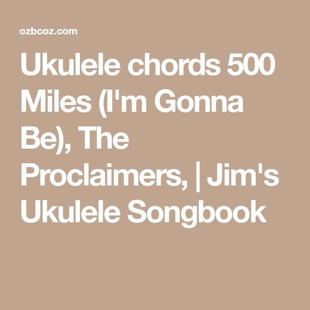 Ukulele chords 500 Miles (I\'m Gonna Be), The Proclaimers, | Jim\'s ...