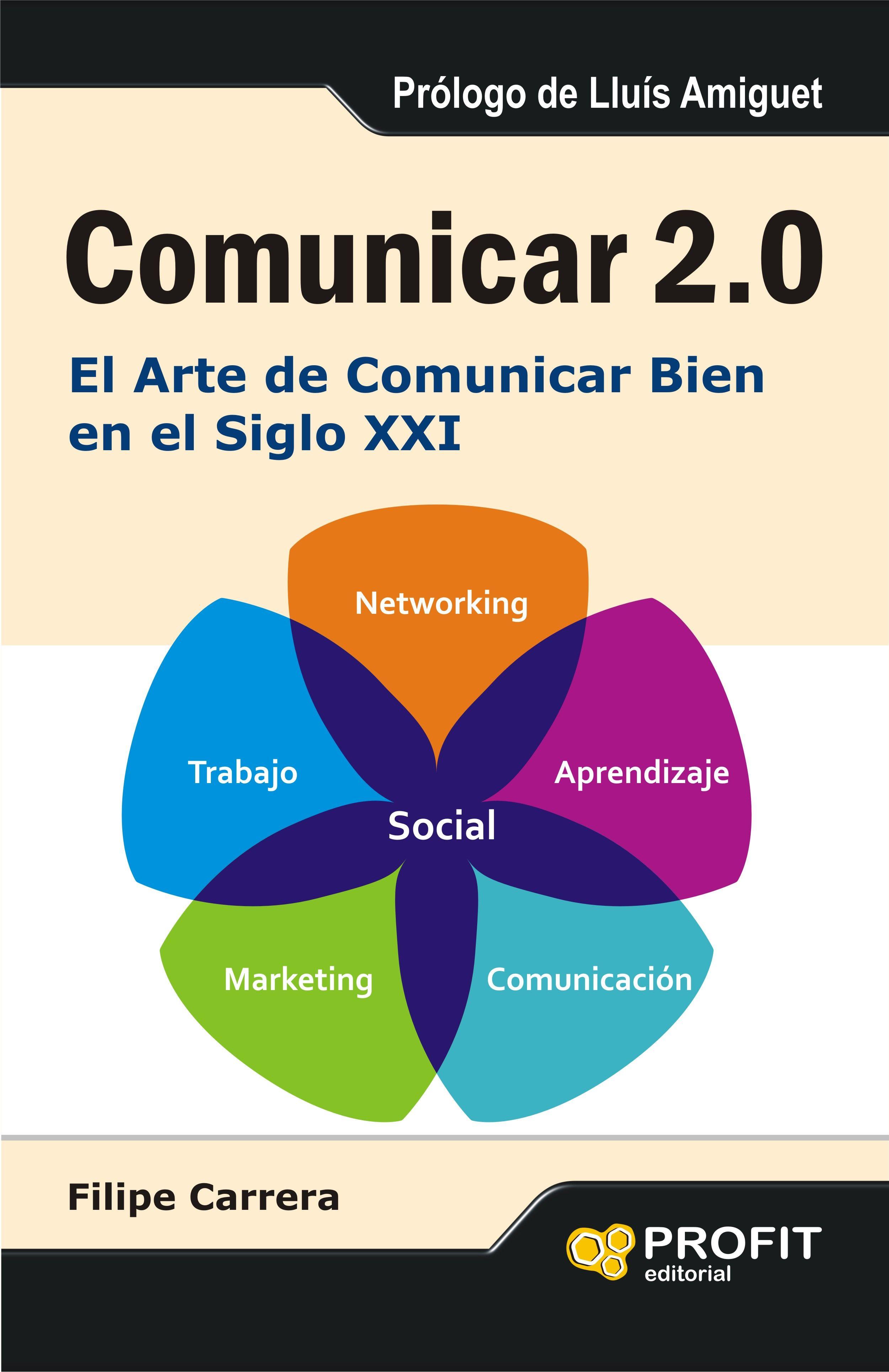 Comunicar 2 0 El Arte De Comunicar Bien En El Siglo Xxi Filipe