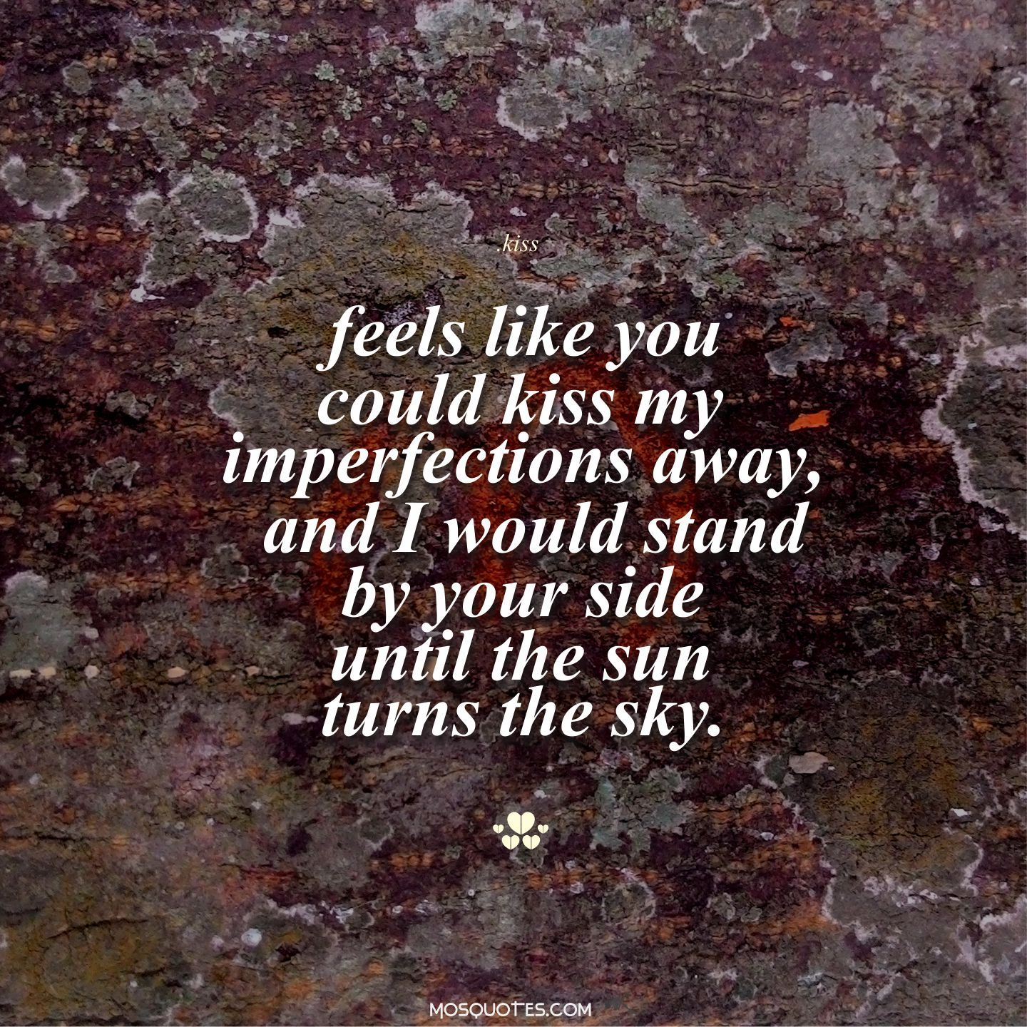 Cute Emo Love Quotes Feels like you could kiss my imperfections awayAnd I would stand by