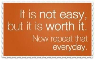 Its Not easy but its worth it