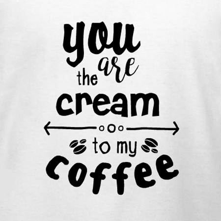 You Are The Cream To My Coffee T Shirt Design Template