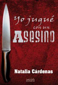 """""""Yo jugué con un asesino"""" de NataliaCárdenas"""