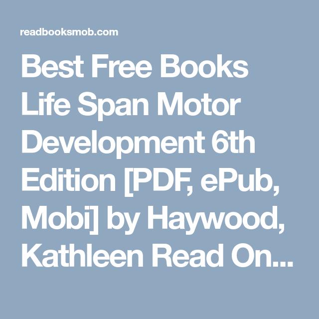 Best Free Books Life Span Motor Development 6th Edition Pdf Epub Mobi By Haywood Kathleen Read Online Full Free Click Visit Book Of Life Epub Free Books