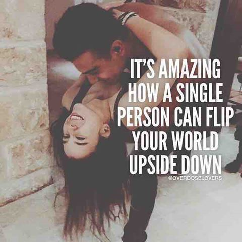 It S Amazing How A Single Person Can Flip Your World Upside Down