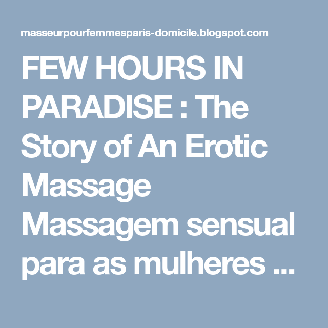 Few Hours In Paradise The Story Of An Erotic Massage Massagem Sensual Para As Mulheres