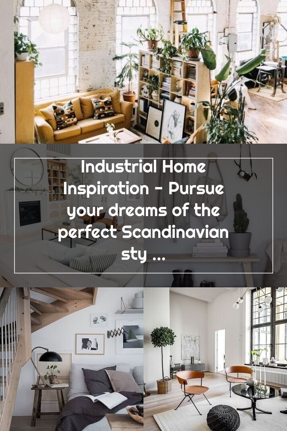 Industrial Home Inspiration Pursue Your Dreams Of The Perfect Scandinavia In 2020 Scandinavian Style Home Industrial House Home