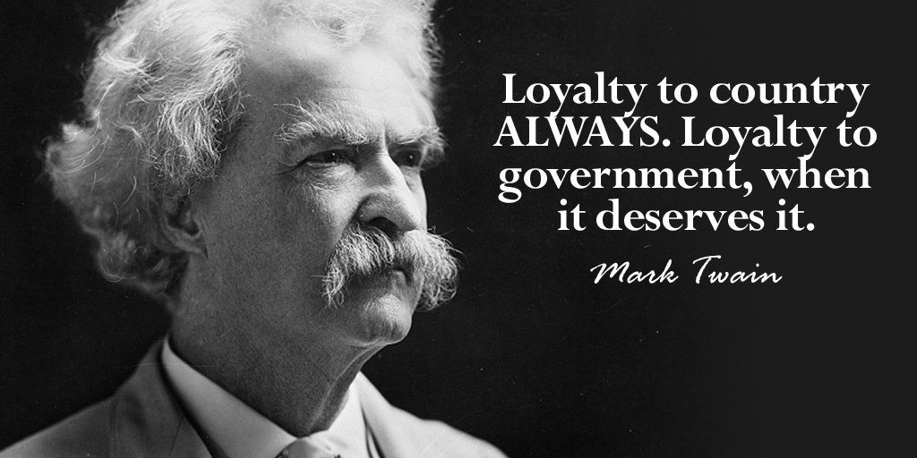 Loyalty To Country Always Loyalty To Government When It Deserves It Mark Twain Quote Wednesdayw Patriotic Quotes Mark Twain Quotes Famous American Quotes