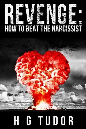 Revenge: How to Beat the Narcissist by H G Tudor | NPD