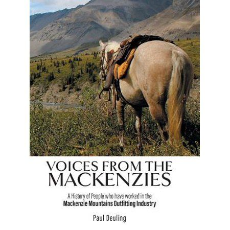 Voices from the Mackenzies A History of People Who Have Worked in the MacKenzie Mountains Outfitting Industry.