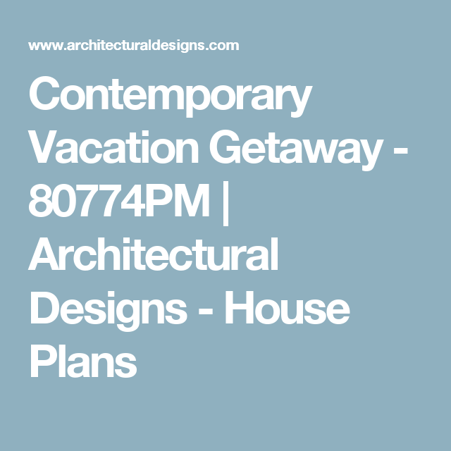 Plan 80774pm Contemporary Vacation Getaway Cottage