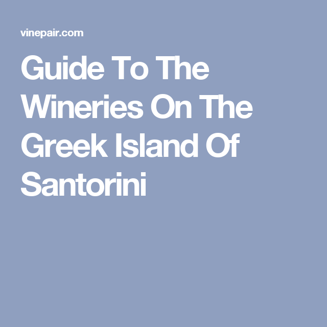 Guide To The Wineries On The Greek Island Of Santorini