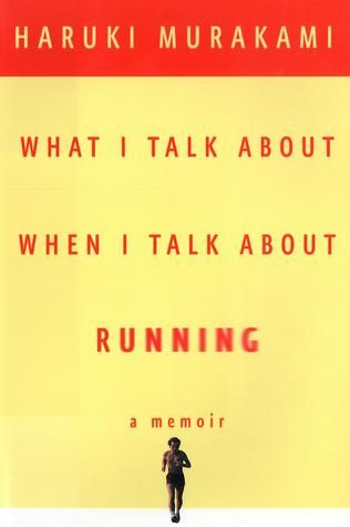 What I Talk About When I Talk About Running A Memoir By Haruki