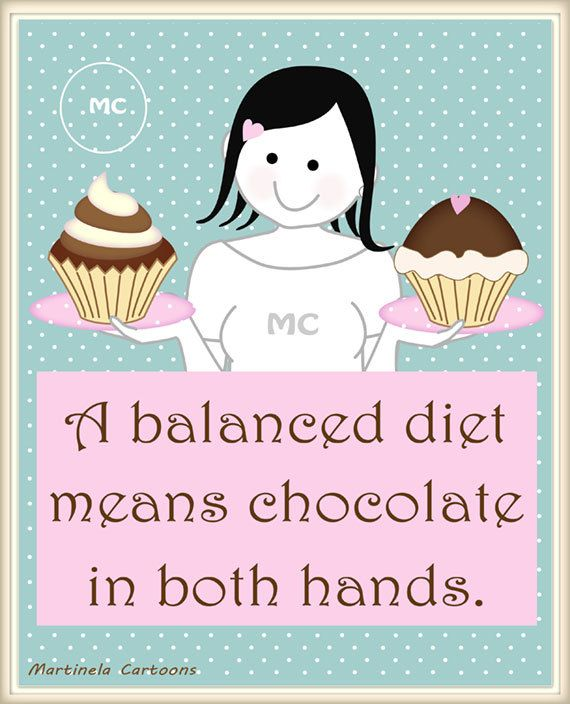A Balanced Diet Means Chocolate In Both Hands Humorous